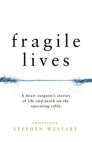 Book cover - Fragile Lives: A heart surgeon's stories of life and death on the operating table by Stephen Westaby