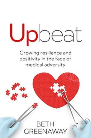 Book cover - Upbeat: Growing resilience and positivity in the face of medical adversity by Beth Greenaway