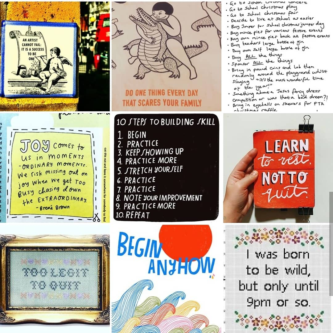 """Nine thumbnail images in various illustrative styles, arranged in a 3 by 3 square. Each image shows a motivational statement of sorts. Examples. A line drawing of a girl wrestling a crocodile with the words """"Do one thing every day that scares your family."""" A cross-stitch pattern showing flowers and the words """"I was born to be wild, but only until 9pm or so.""""  Colourful waves and a red sun with the words """"Begin anyhow."""""""