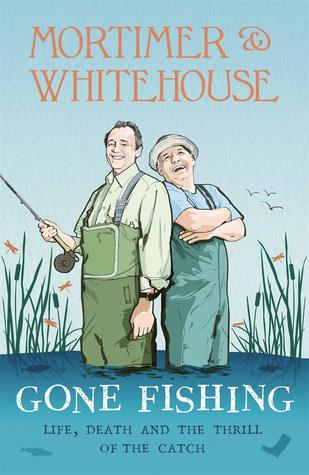 Book cover - Mortimer and Whitehouse Gone Fishing: Life, Death and the Thrill of the Catch.