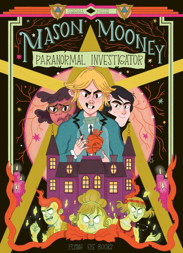 Book cover - Mason Mooney: Paranormal investigator by Seaerra Miller and published by Flying Eye Books. Cover illustration shows a blond-haired boy holding a large glass jar containing a human heart. A worried looking girl and a smiling boy stand behind him. In the foreground is a spooky looking house and three white-eyes spirits of some sort.
