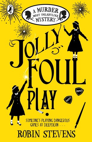 Book cover - a Murder Most Unladylike mystery: Jolly Foul Play by Robin Stevens.