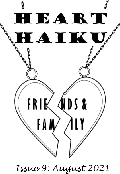 Black and white text and image - the cover of a zine. Text: Heart Haiku, Issue 9: August 2021. There's a simplified image of a best-friends type pendant - the heart split into two halves with a chain attached to each. Across the two halves of the heart are the words Friends & Family.